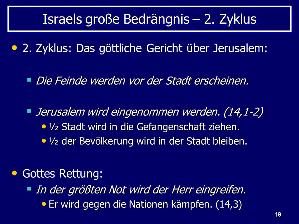 19 Israels große Bedrängnis – 2. Zyklus 2. Zyklus: Das göttliche Gericht über Jerusalem: Die Feinde werden vor der Stadt erscheinen. Die Feinde werden