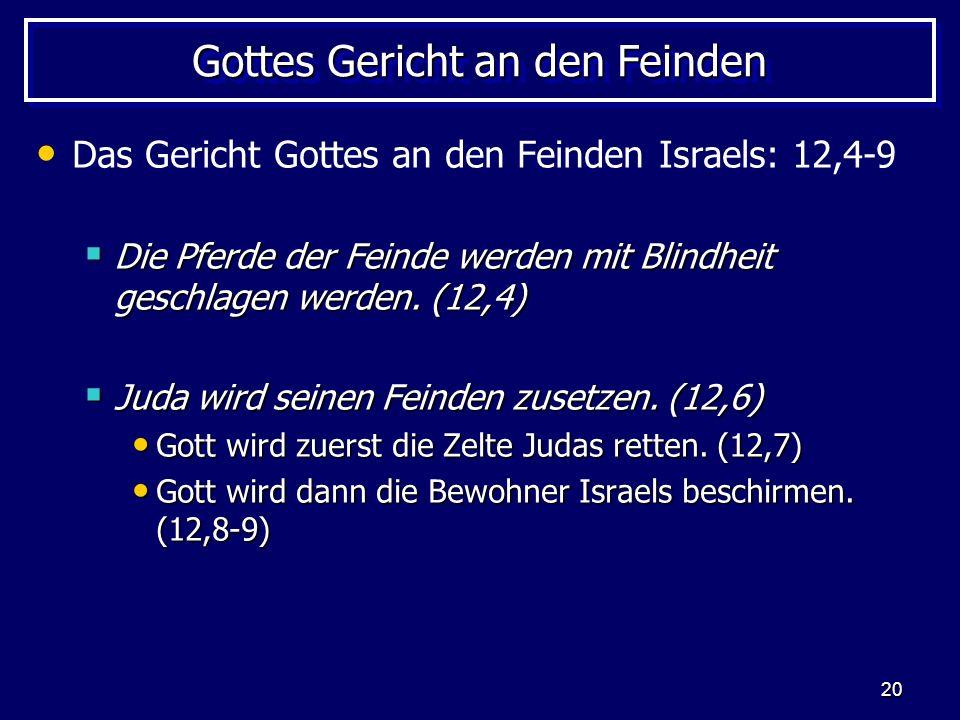 20 Gottes Gericht an den Feinden Das Gericht Gottes an den Feinden Israels: 12,4-9 Die Pferde der Feinde werden mit Blindheit geschlagen werden. (12,4