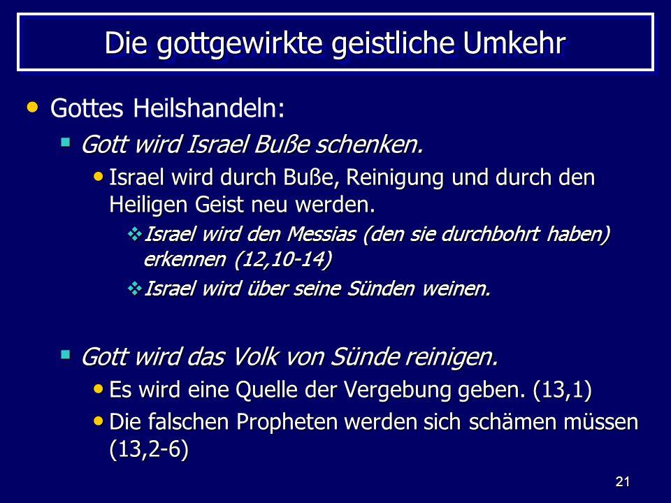 21 Die gottgewirkte geistliche Umkehr Gottes Heilshandeln: Gott wird Israel Buße schenken. Gott wird Israel Buße schenken. Israel wird durch Buße, Rei