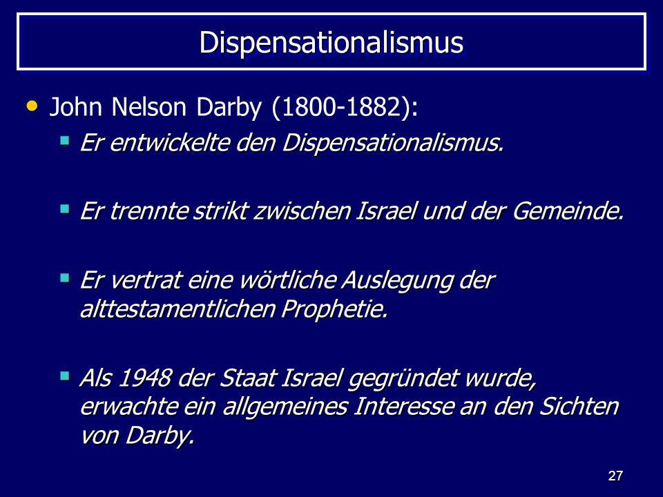 27 DispensationalismusDispensationalismus John Nelson Darby (1800-1882): Er entwickelte den Dispensationalismus. Er entwickelte den Dispensationalismu