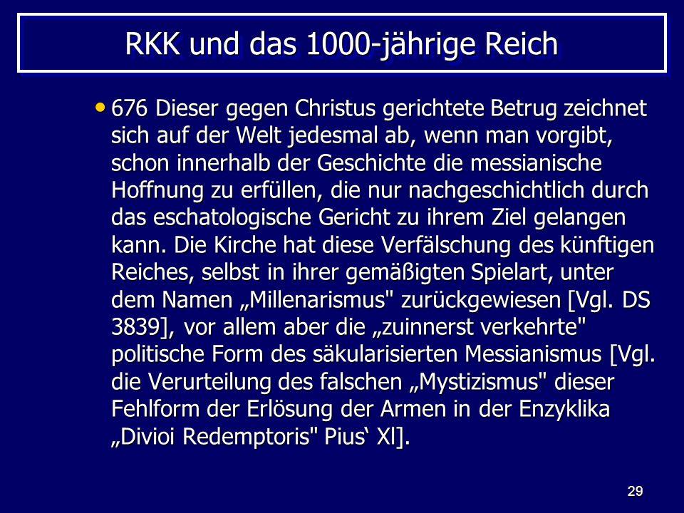 29 RKK und das 1000-jährige Reich 676 Dieser gegen Christus gerichtete Betrug zeichnet sich auf der Welt jedesmal ab, wenn man vorgibt, schon innerhal