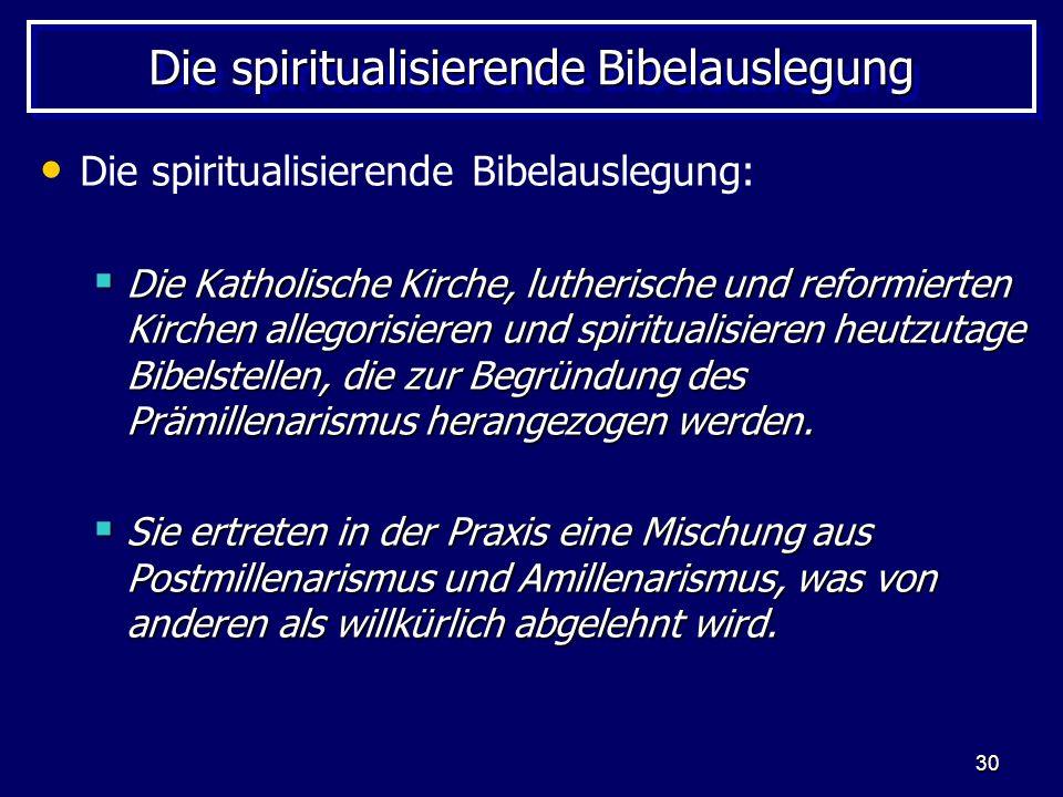 30 Die spiritualisierende Bibelauslegung Die spiritualisierende Bibelauslegung: Die Katholische Kirche, lutherische und reformierten Kirchen allegoris