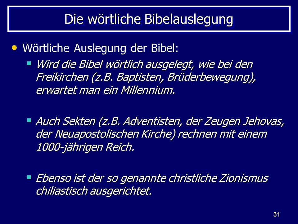 31 Die wörtliche Bibelauslegung Wörtliche Auslegung der Bibel: Wird die Bibel wörtlich ausgelegt, wie bei den Freikirchen (z.B. Baptisten, Brüderbeweg