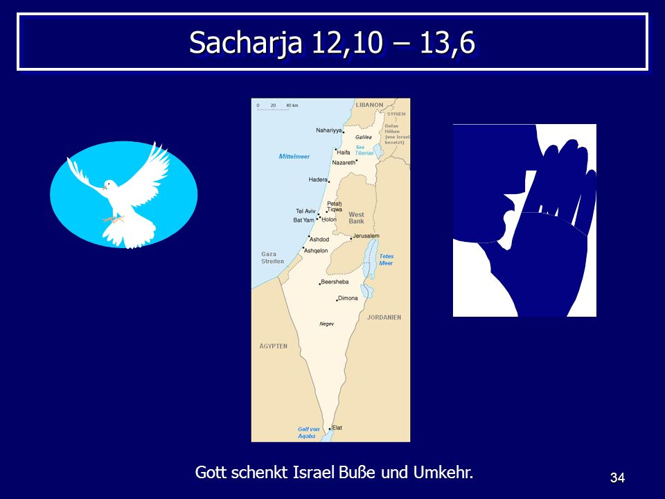 34 Sacharja 12,10 – 13,6 Gott schenkt Israel Buße und Umkehr.