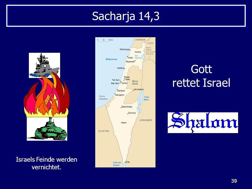 39 Sacharja 14,3 Gott rettet Israel Israels Feinde werden vernichtet.