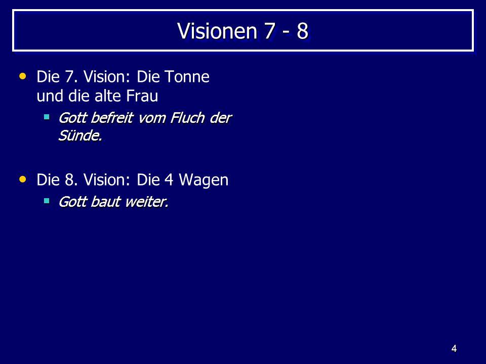 4 Visionen 7 - 8 Die 7. Vision: Die Tonne und die alte Frau Gott befreit vom Fluch der Sünde. Gott befreit vom Fluch der Sünde. Die 8. Vision: Die 4 W
