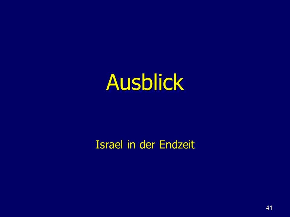 41 AusblickAusblick Israel in der Endzeit