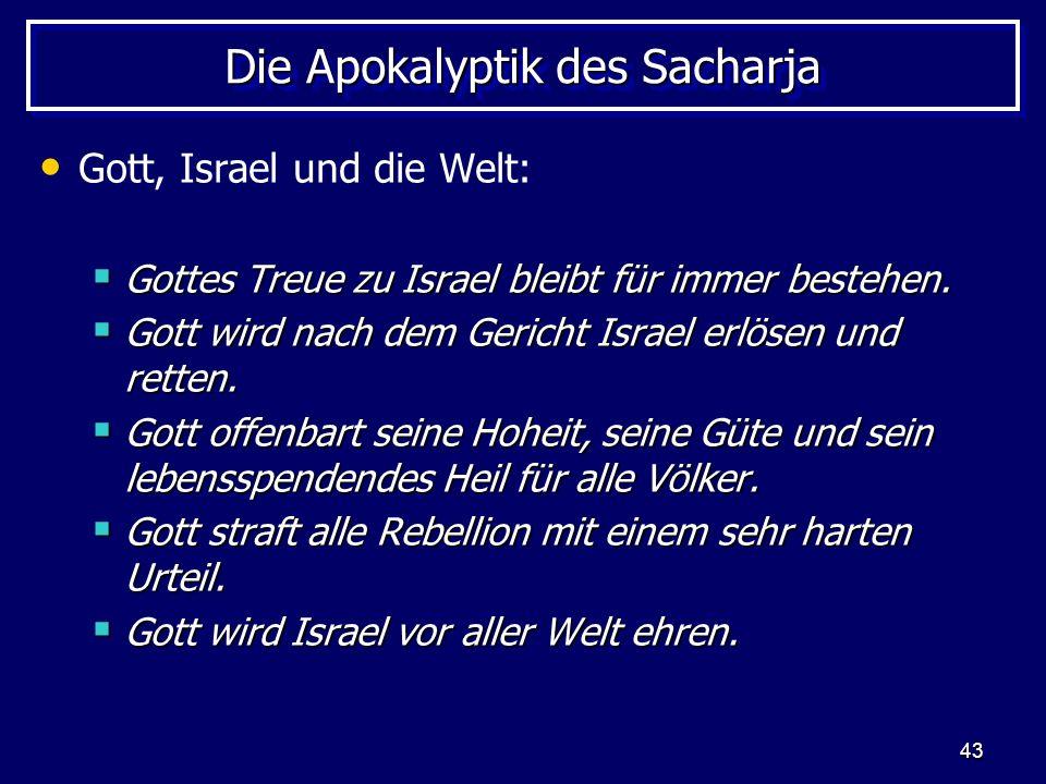 43 Die Apokalyptik des Sacharja Gott, Israel und die Welt: Gottes Treue zu Israel bleibt für immer bestehen. Gottes Treue zu Israel bleibt für immer b