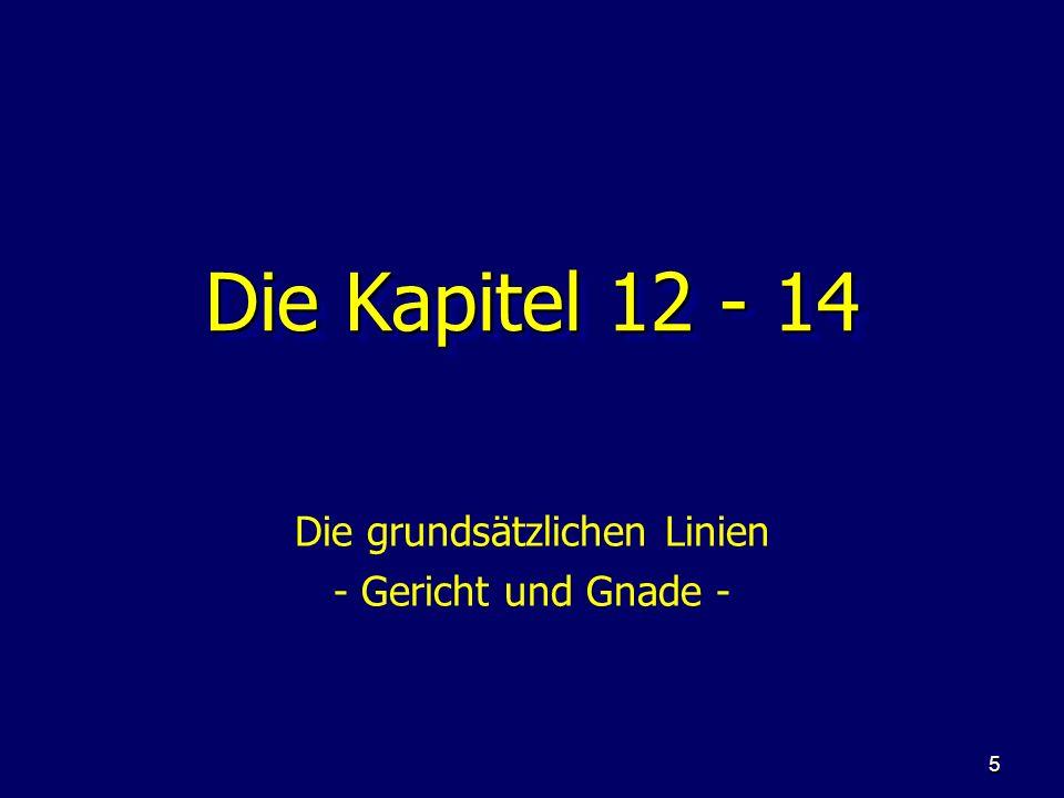 5 Die Kapitel 12 - 14 Die grundsätzlichen Linien - Gericht und Gnade -