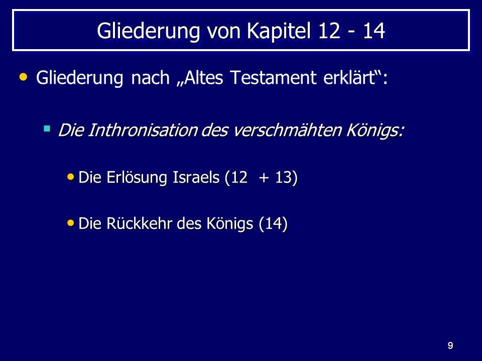 9 Gliederung von Kapitel 12 - 14 Gliederung nach Altes Testament erklärt: Die Inthronisation des verschmähten Königs: Die Inthronisation des verschmäh