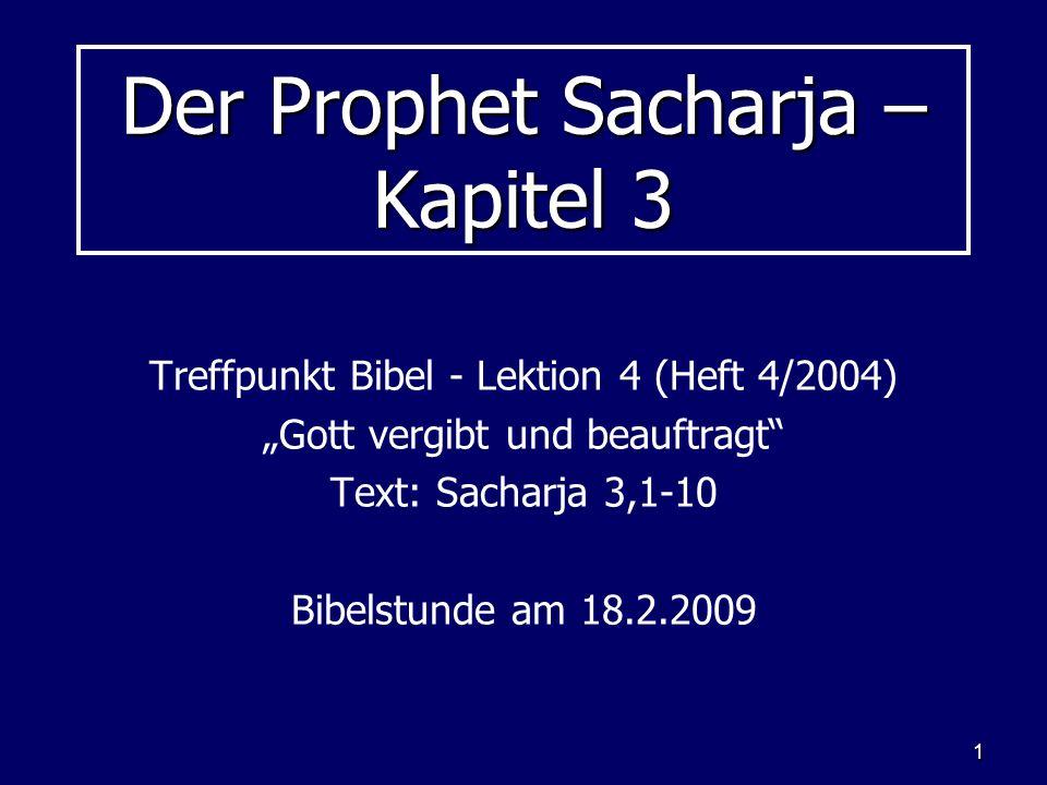 1 Der Prophet Sacharja – Kapitel 3 Treffpunkt Bibel - Lektion 4 (Heft 4/2004) Gott vergibt und beauftragt Text: Sacharja 3,1-10 Bibelstunde am 18.2.20