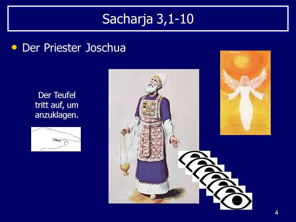 4 Sacharja 3,1-10 Der Priester Joschua Der Teufel tritt auf, um anzuklagen.