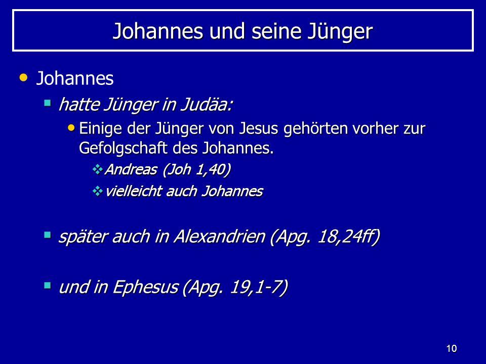 10 Johannes und seine Jünger Johannes hatte Jünger in Judäa: hatte Jünger in Judäa: Einige der Jünger von Jesus gehörten vorher zur Gefolgschaft des J