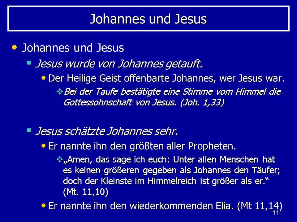 11 Johannes und Jesus Jesus wurde von Johannes getauft. Jesus wurde von Johannes getauft. Der Heilige Geist offenbarte Johannes, wer Jesus war. Der He