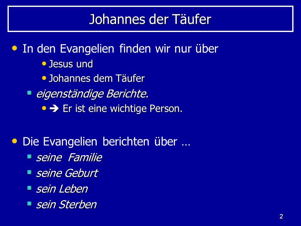 2 Johannes der Täufer In den Evangelien finden wir nur über Jesus und Jesus und Johannes dem Täufer Johannes dem Täufer eigenständige Berichte. eigens