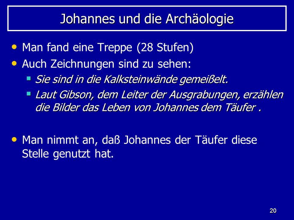 20 Johannes und die Archäologie Man fand eine Treppe (28 Stufen) Auch Zeichnungen sind zu sehen: Sie sind in die Kalksteinwände gemeißelt. Sie sind in