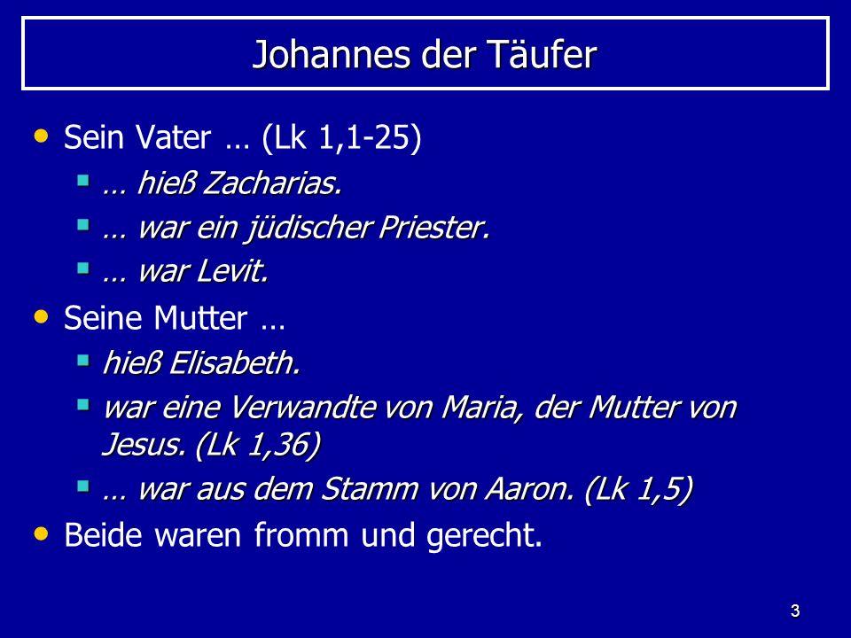 3 Johannes der Täufer Sein Vater … (Lk 1,1-25) … hieß Zacharias. … hieß Zacharias. … war ein jüdischer Priester. … war ein jüdischer Priester. … war L