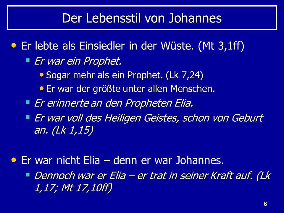 6 Der Lebensstil von Johannes Er lebte als Einsiedler in der Wüste. (Mt 3,1ff) Er war ein Prophet. Er war ein Prophet. Sogar mehr als ein Prophet. (Lk