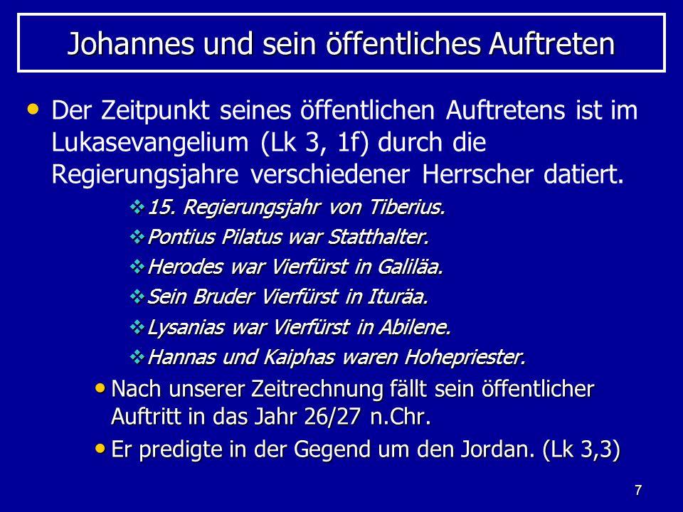 7 Johannes und sein öffentliches Auftreten Der Zeitpunkt seines öffentlichen Auftretens ist im Lukasevangelium (Lk 3, 1f) durch die Regierungsjahre ve