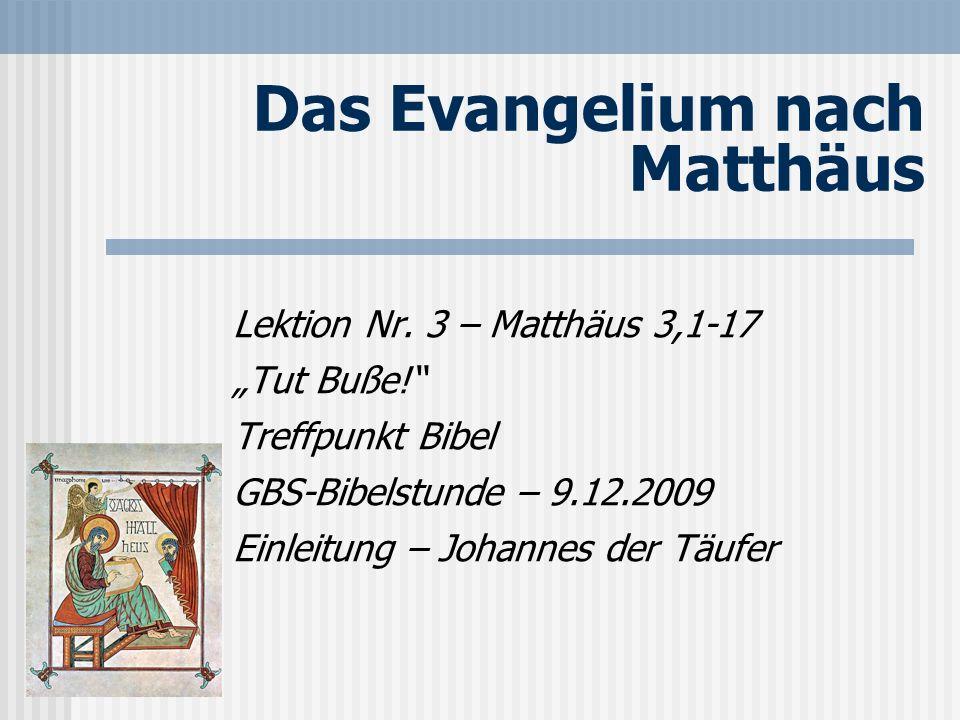 Das Evangelium nach Matthäus Lektion Nr. 3 – Matthäus 3,1-17 Tut Buße! Treffpunkt Bibel GBS-Bibelstunde – 9.12.2009 Einleitung – Johannes der Täufer