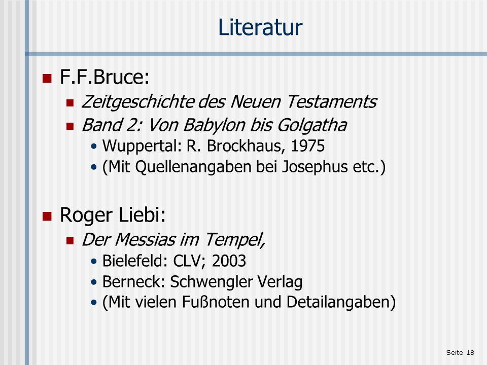 Seite 18 Literatur F.F.Bruce: Zeitgeschichte des Neuen Testaments Band 2: Von Babylon bis Golgatha Wuppertal: R. Brockhaus, 1975 (Mit Quellenangaben b
