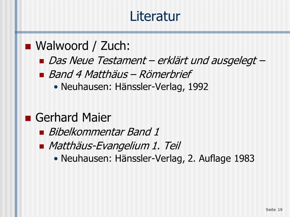 Seite 19 Literatur Walwoord / Zuch: Das Neue Testament – erklärt und ausgelegt – Band 4 Matthäus – Römerbrief Neuhausen: Hänssler-Verlag, 1992 Gerhard