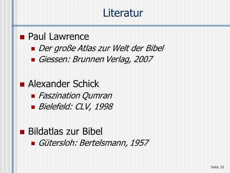 Seite 20 Literatur Paul Lawrence Der große Atlas zur Welt der Bibel Giessen: Brunnen Verlag, 2007 Alexander Schick Faszination Qumran Bielefeld: CLV,