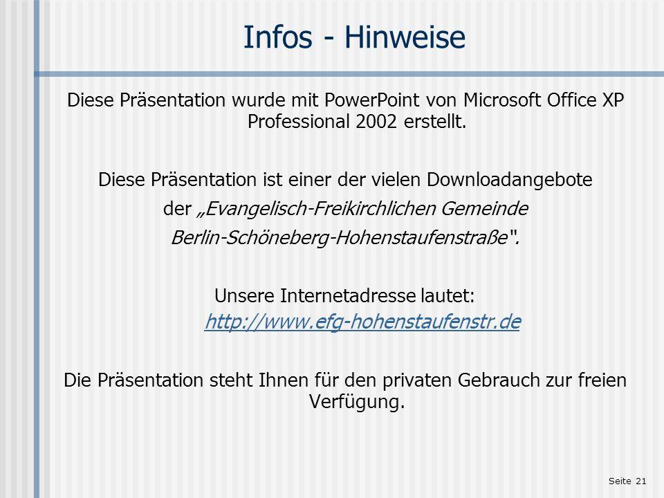 Seite 21 Infos - Hinweise Diese Präsentation wurde mit PowerPoint von Microsoft Office XP Professional 2002 erstellt. Diese Präsentation ist einer der