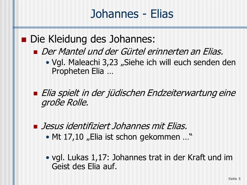 Seite 5 Johannes - Elias Die Kleidung des Johannes: Der Mantel und der Gürtel erinnerten an Elias. Vgl. Maleachi 3,23 Siehe ich will euch senden den P
