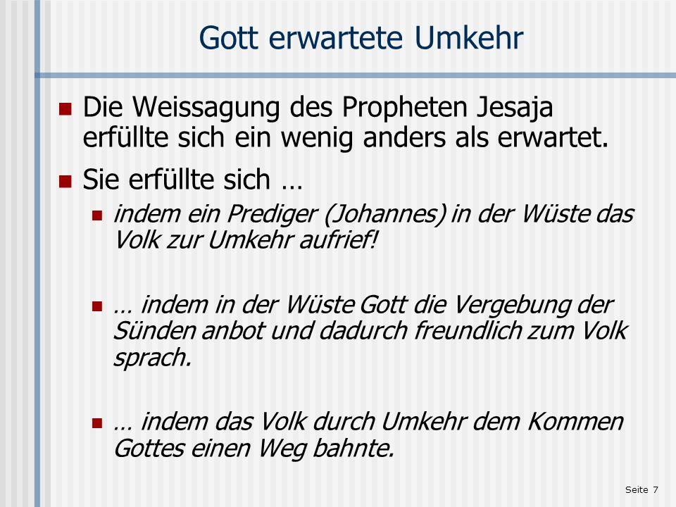 Seite 7 Gott erwartete Umkehr Die Weissagung des Propheten Jesaja erfüllte sich ein wenig anders als erwartet. Sie erfüllte sich … indem ein Prediger