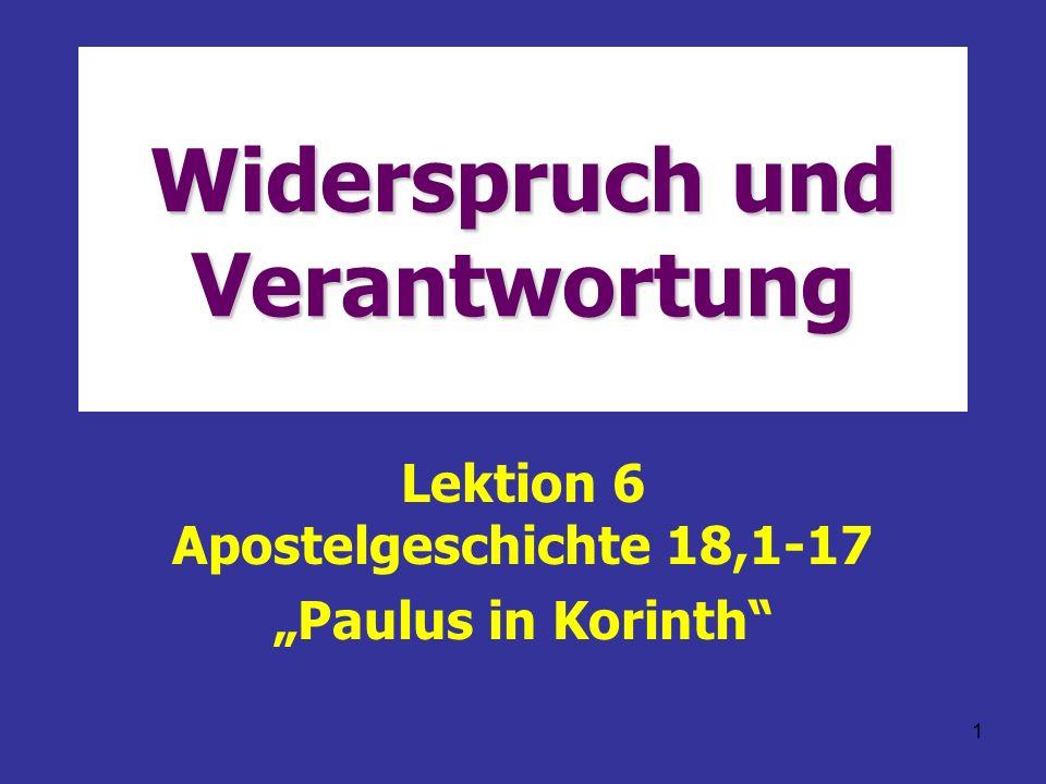 1 Widerspruch und Verantwortung Lektion 6 Apostelgeschichte 18,1-17 Paulus in Korinth