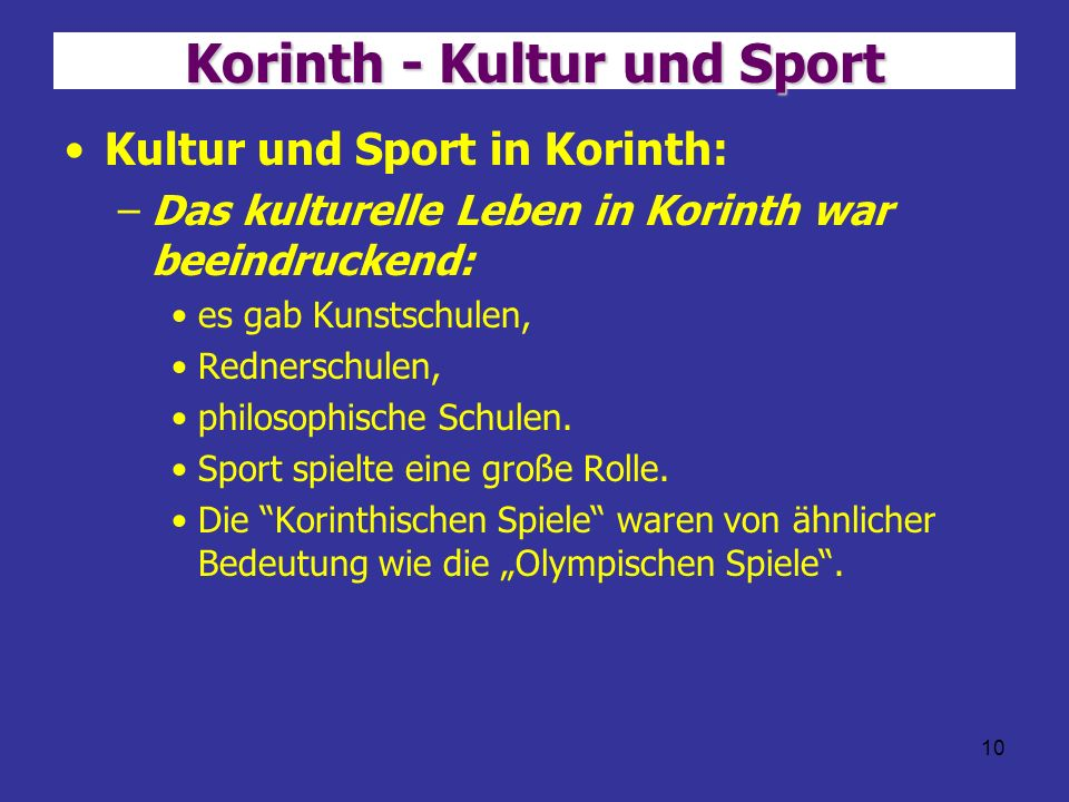 10 Korinth - Kultur und Sport Kultur und Sport in Korinth: –Das kulturelle Leben in Korinth war beeindruckend: es gab Kunstschulen, Rednerschulen, phi