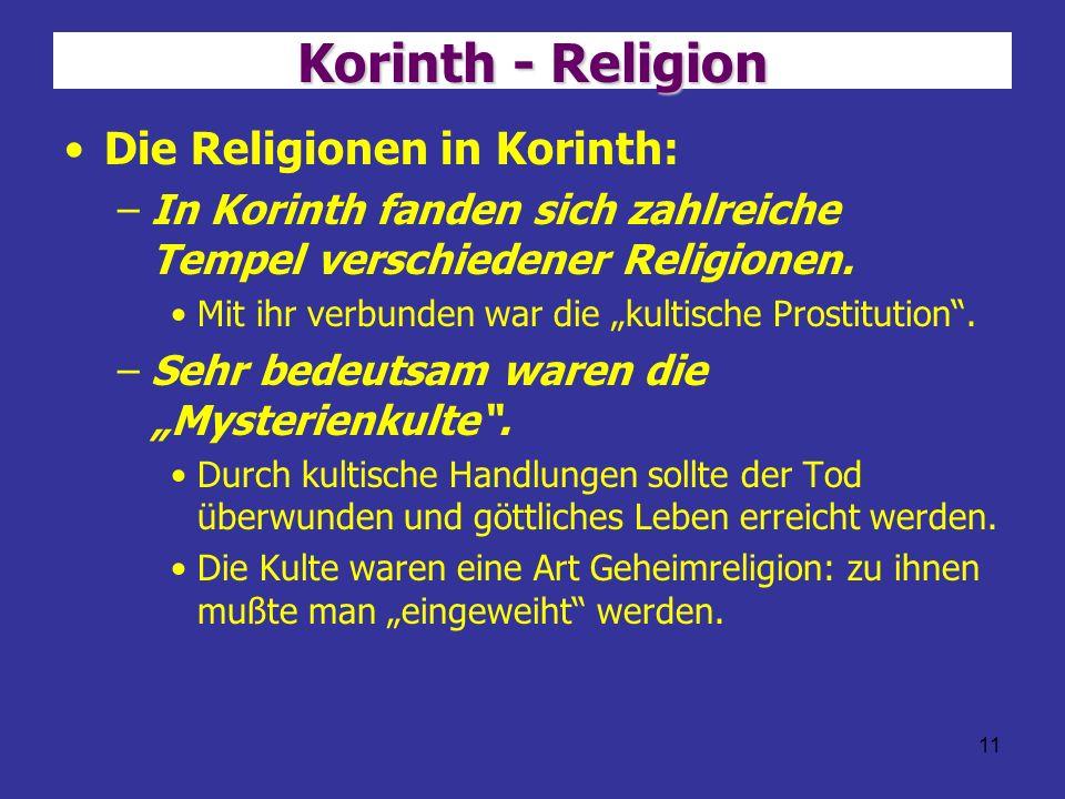 11 Korinth - Religion Die Religionen in Korinth: –In Korinth fanden sich zahlreiche Tempel verschiedener Religionen. Mit ihr verbunden war die kultisc