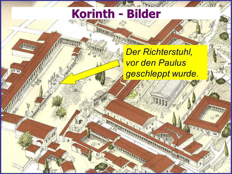 15 Korinth - Bilder Der Richterstuhl, vor den Paulus geschleppt wurde.