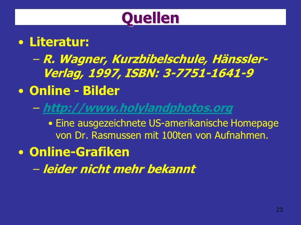 23 Quellen Literatur: –R. Wagner, Kurzbibelschule, Hänssler- Verlag, 1997, ISBN: 3-7751-1641-9 Online - Bilder –http://www.holylandphotos.orghttp://ww