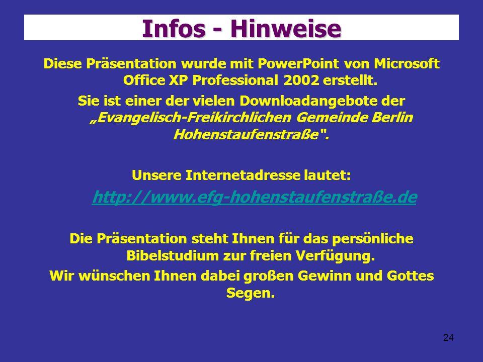 24 Infos - Hinweise Diese Präsentation wurde mit PowerPoint von Microsoft Office XP Professional 2002 erstellt. Sie ist einer der vielen Downloadangeb