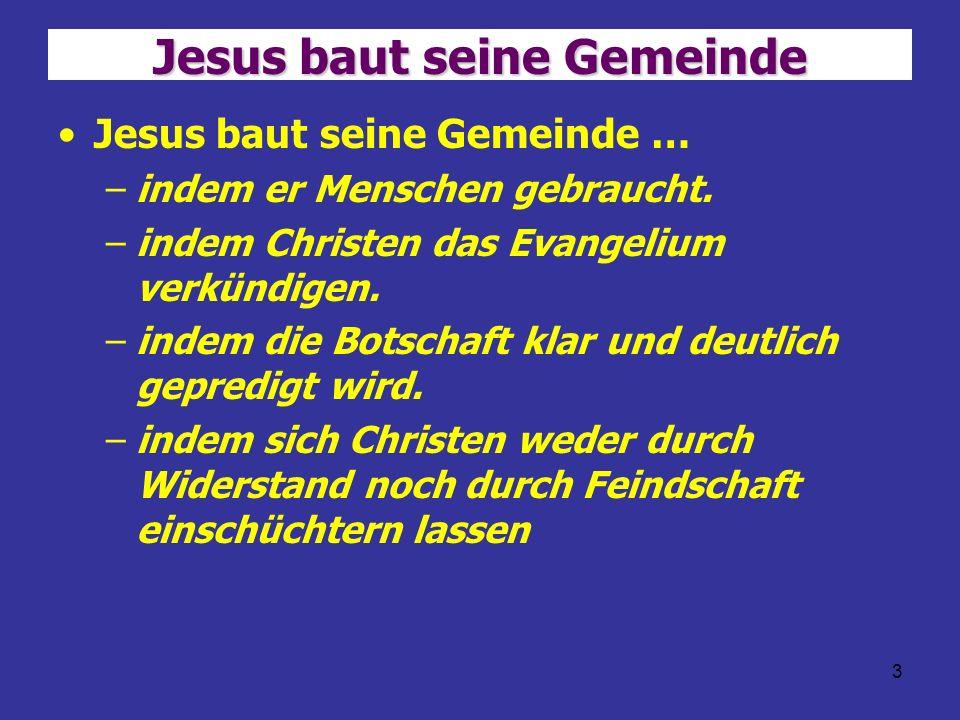 3 Jesus baut seine Gemeinde Jesus baut seine Gemeinde … –indem er Menschen gebraucht. –indem Christen das Evangelium verkündigen. –indem die Botschaft