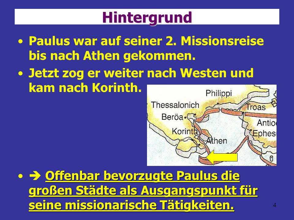 4 Hintergrund Paulus war auf seiner 2. Missionsreise bis nach Athen gekommen. Jetzt zog er weiter nach Westen und kam nach Korinth. Offenbar bevorzugt