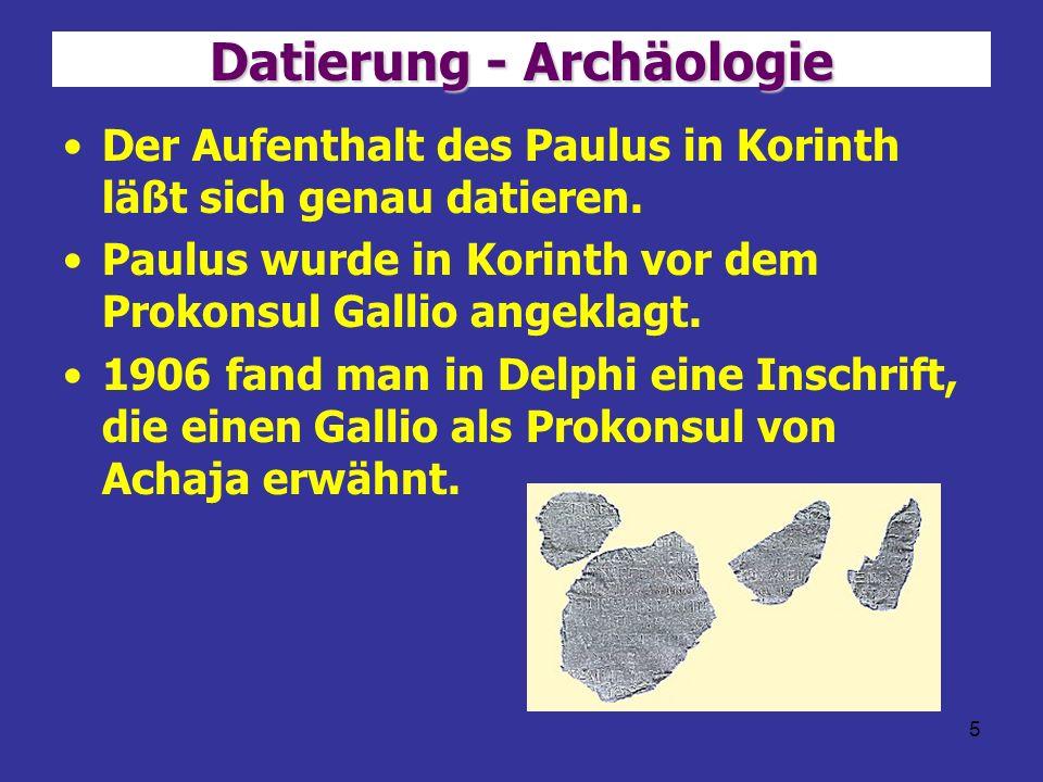 5 Datierung - Archäologie Der Aufenthalt des Paulus in Korinth läßt sich genau datieren. Paulus wurde in Korinth vor dem Prokonsul Gallio angeklagt. 1