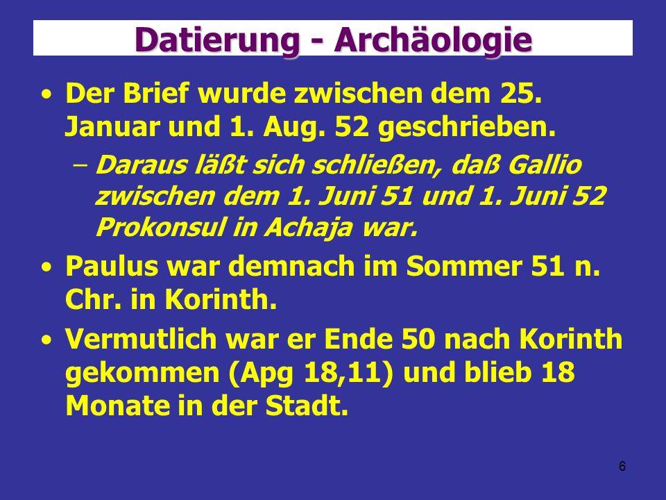 6 Datierung - Archäologie Der Brief wurde zwischen dem 25. Januar und 1. Aug. 52 geschrieben. –Daraus läßt sich schließen, daß Gallio zwischen dem 1.