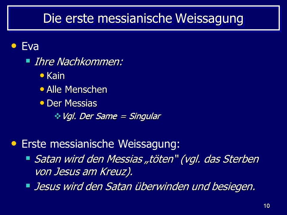 10 Die erste messianische Weissagung Eva Ihre Nachkommen: Ihre Nachkommen: Kain Kain Alle Menschen Alle Menschen Der Messias Der Messias Vgl. Der Same