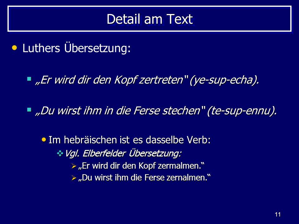 11 Detail am Text Luthers Übersetzung: Er wird dir den Kopf zertreten (ye-sup-echa). Er wird dir den Kopf zertreten (ye-sup-echa). Du wirst ihm in die