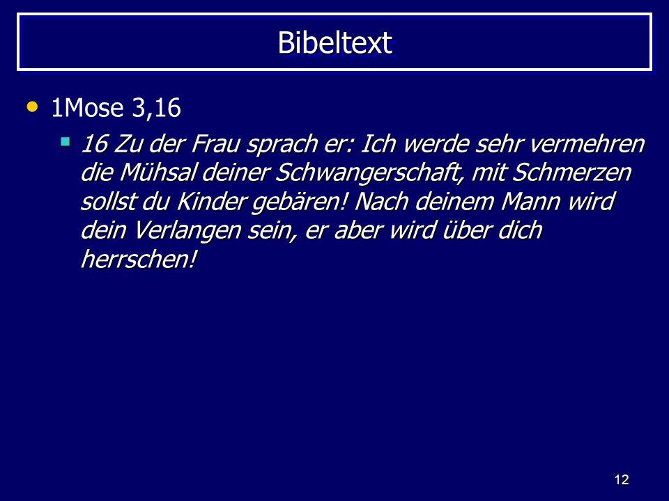 12 BibeltextBibeltext 1Mose 3,16 16 Zu der Frau sprach er: Ich werde sehr vermehren die Mühsal deiner Schwangerschaft, mit Schmerzen sollst du Kinder