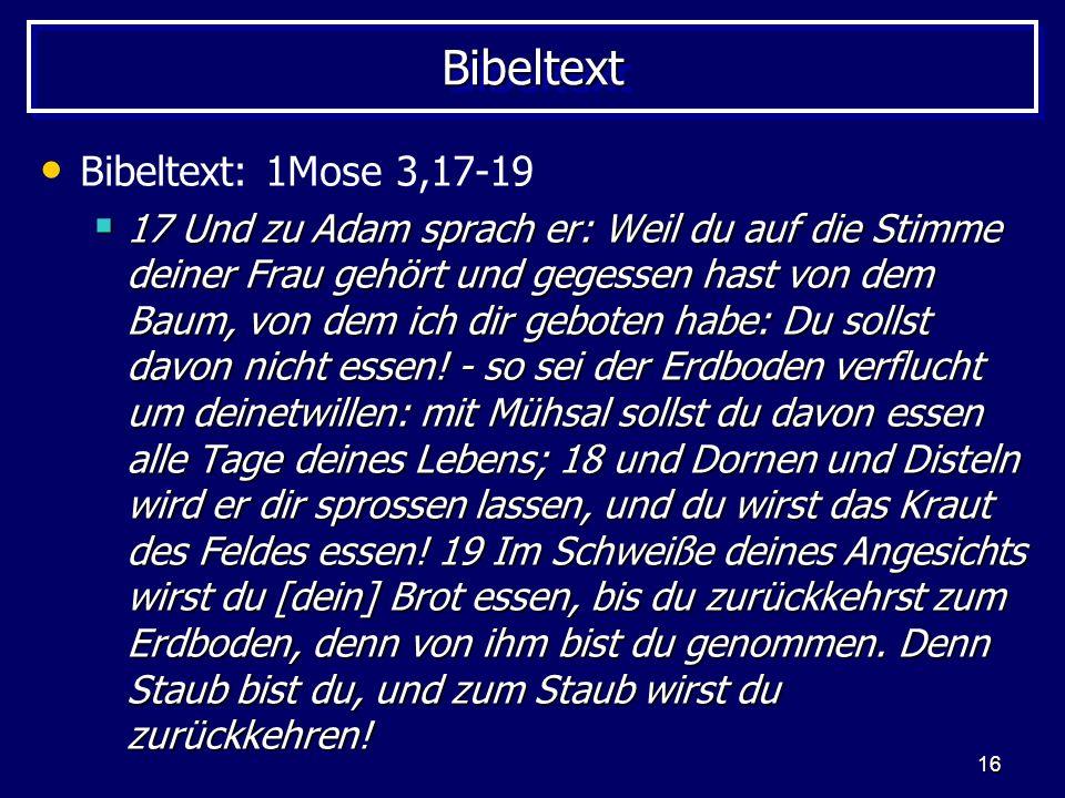 16 BibeltextBibeltext Bibeltext: 1Mose 3,17-19 17 Und zu Adam sprach er: Weil du auf die Stimme deiner Frau gehört und gegessen hast von dem Baum, von