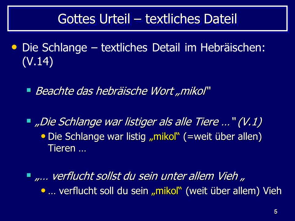 5 Gottes Urteil – textliches Dateil Die Schlange – textliches Detail im Hebräischen: (V.14) Beachte das hebräische Wort mikol Beachte das hebräische W