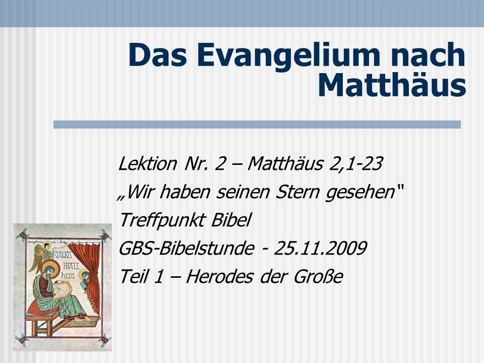 Das Evangelium nach Matthäus Lektion Nr. 2 – Matthäus 2,1-23 Wir haben seinen Stern gesehen Treffpunkt Bibel GBS-Bibelstunde - 25.11.2009 Teil 1 – Her