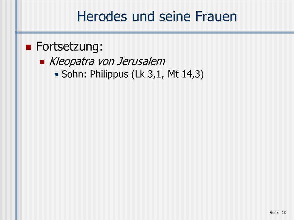 Seite 10 Herodes und seine Frauen Fortsetzung: Kleopatra von Jerusalem Sohn: Philippus (Lk 3,1, Mt 14,3)
