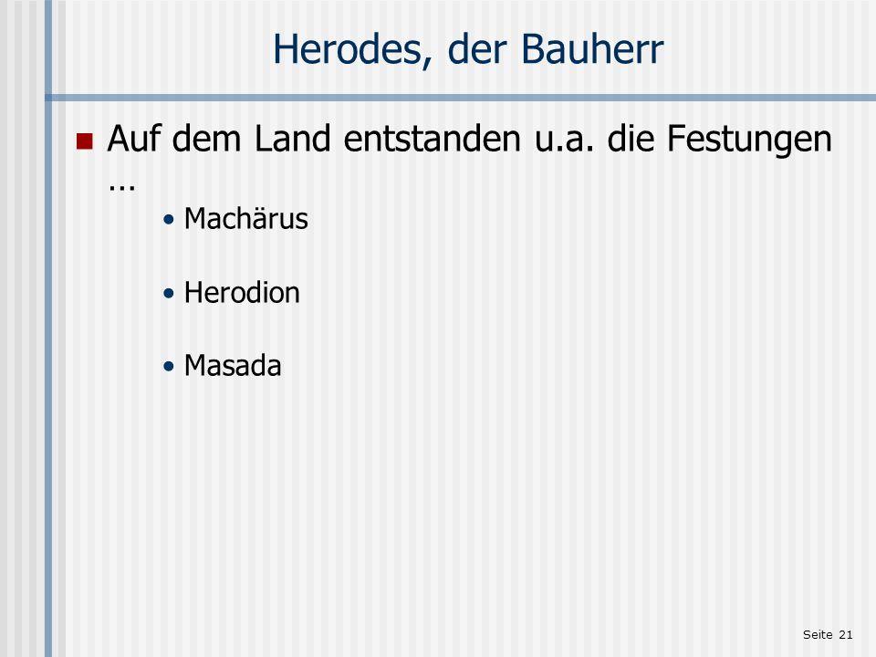 Seite 21 Herodes, der Bauherr Auf dem Land entstanden u.a. die Festungen … Machärus Herodion Masada