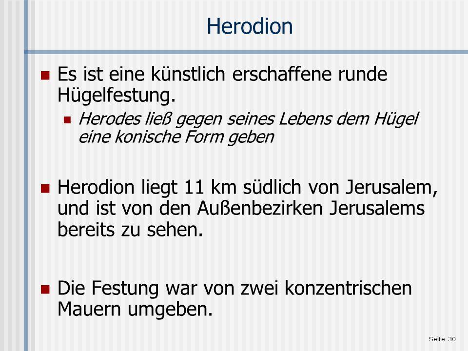Seite 30 Herodion Es ist eine künstlich erschaffene runde Hügelfestung. Herodes ließ gegen seines Lebens dem Hügel eine konische Form geben Herodion l