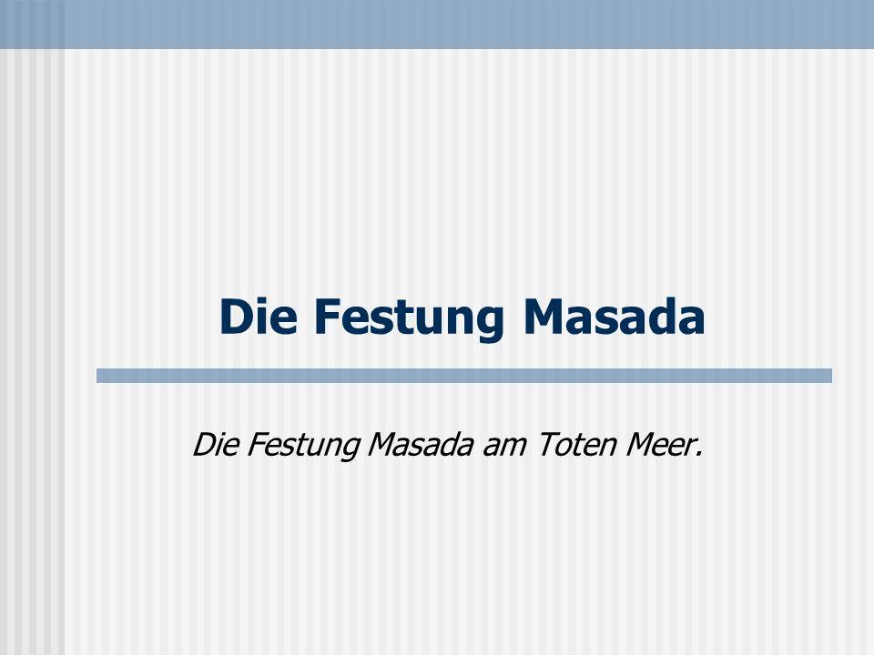 Die Festung Masada Die Festung Masada am Toten Meer.